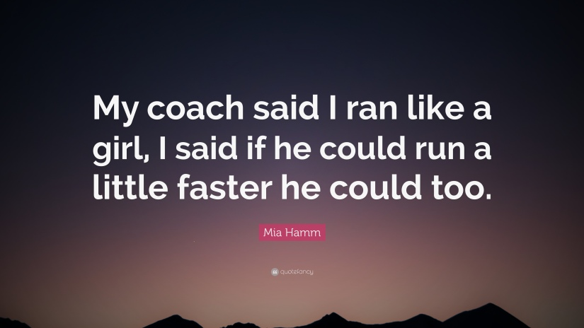 2123846-Mia-Hamm-Quote-My-coach-said-I-ran-like-a-girl-I-said-if-he-could